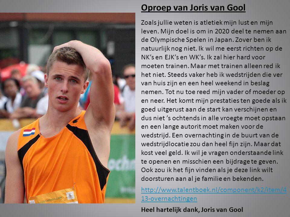 Oproep van Joris van Gool Zoals jullie weten is atletiek mijn lust en mijn leven. Mijn doel is om in 2020 deel te nemen aan de Olympische Spelen in Ja