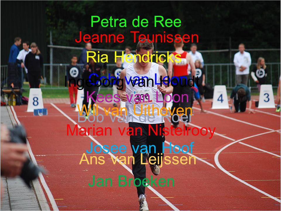 Petra de Ree Jeanne Teunissen Ria Hendricks Cobi van Loon Kees van Loon Bob van de Roer Marian van Nistelrooy Josee van Hoof Ans van Leijssen Jan Broe