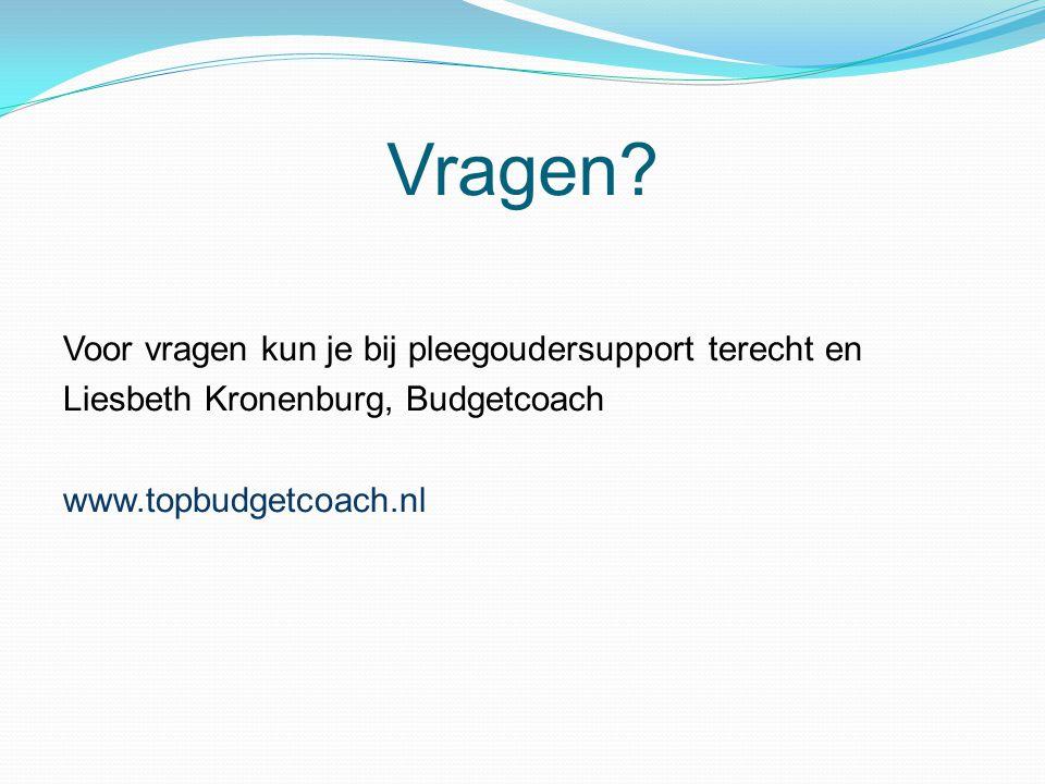 Vragen? Voor vragen kun je bij pleegoudersupport terecht en Liesbeth Kronenburg, Budgetcoach www.topbudgetcoach.nl