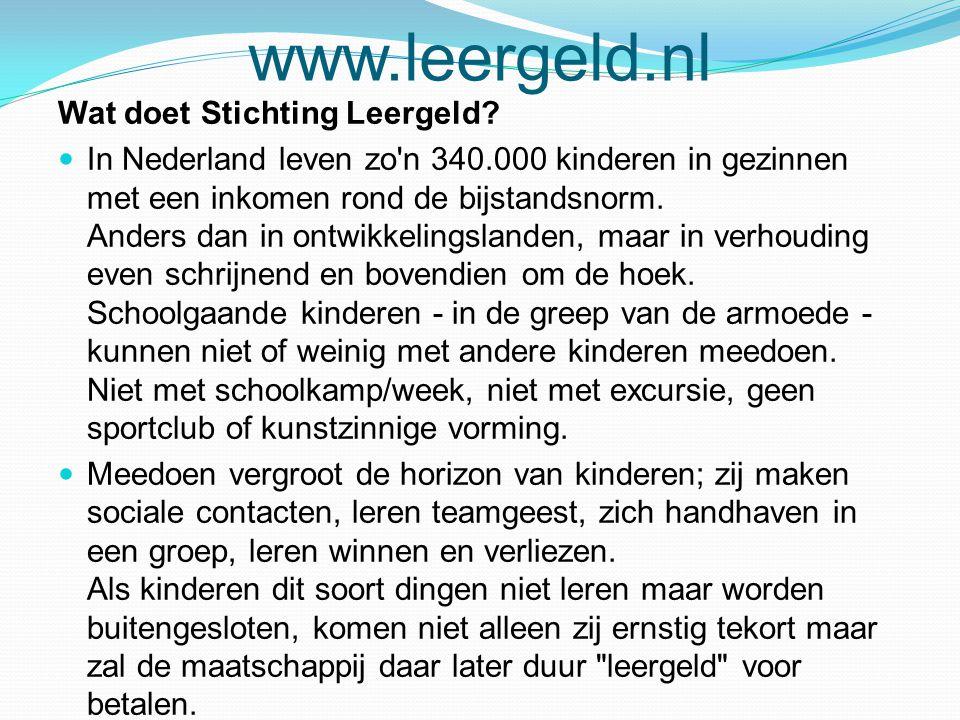 www.leergeld.nl Wat doet Stichting Leergeld?  In Nederland leven zo'n 340.000 kinderen in gezinnen met een inkomen rond de bijstandsnorm. Anders dan