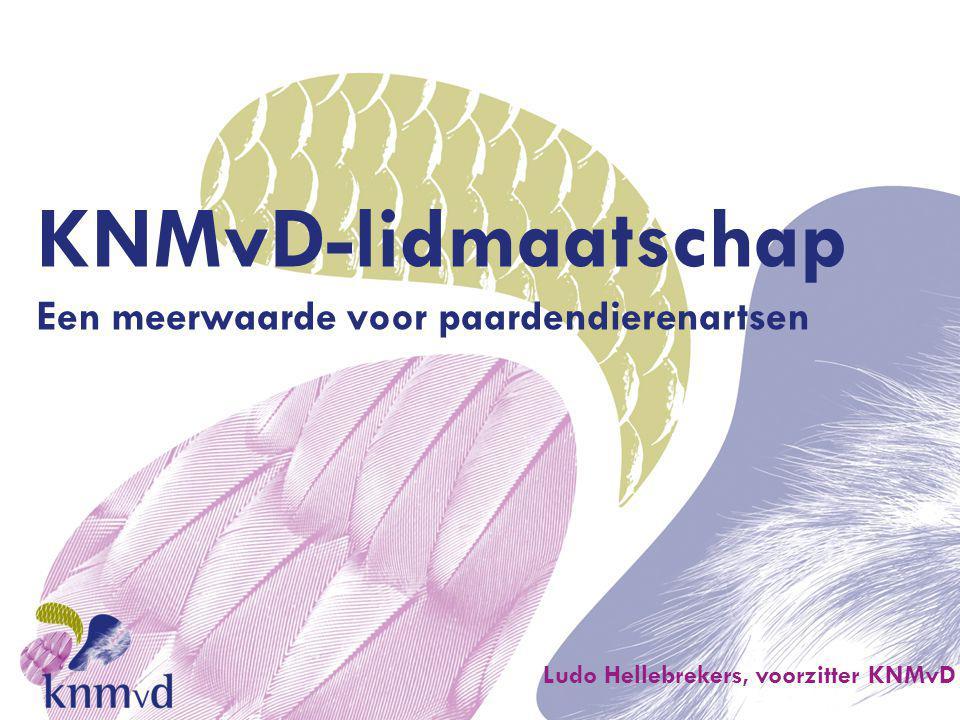 KNMvD-lidmaatschap Een meerwaarde voor paardendierenartsen Ludo Hellebrekers, voorzitter KNMvD Wat is de KNMvD?