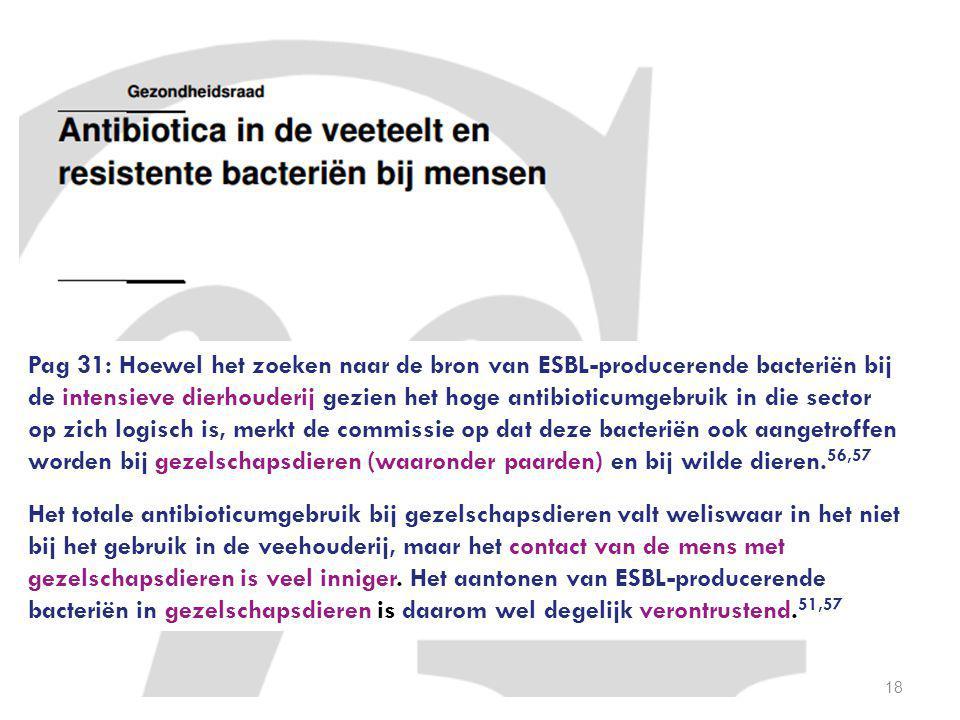 18 Pag 31: Hoewel het zoeken naar de bron van ESBL-producerende bacteriën bij de intensieve dierhouderij gezien het hoge antibioticumgebruik in die se