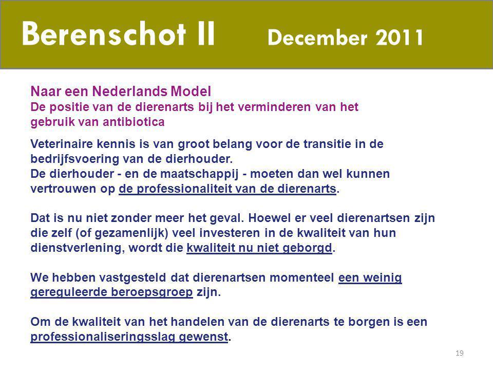 19 Berenschot II December 2011 Naar een Nederlands Model De positie van de dierenarts bij het verminderen van het gebruik van antibiotica Veterinaire
