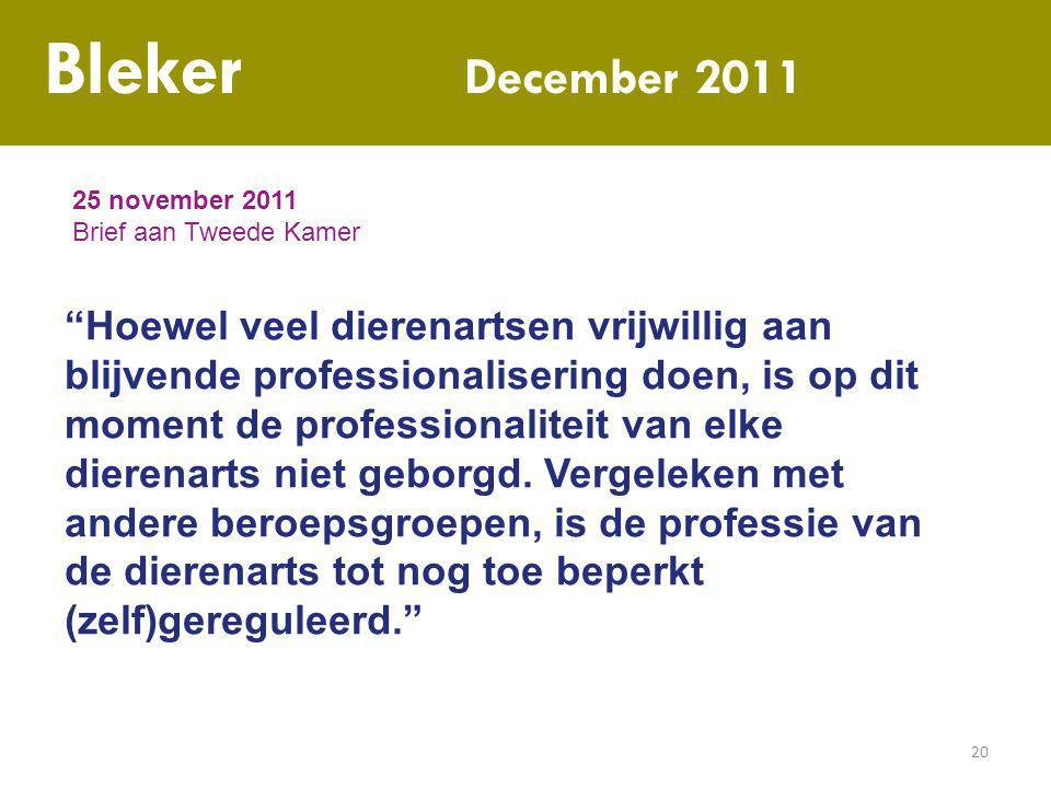 "20 Bleker December 2011 25 november 2011 Brief aan Tweede Kamer ""Hoewel veel dierenartsen vrijwillig aan blijvende professionalisering doen, is op dit"
