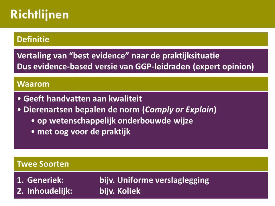 """Richtlijnen Definitie Vertaling van """"best evidence"""" naar de praktijksituatie Dus evidence-based versie van GGP-leidraden (expert opinion) Twee Soorten"""