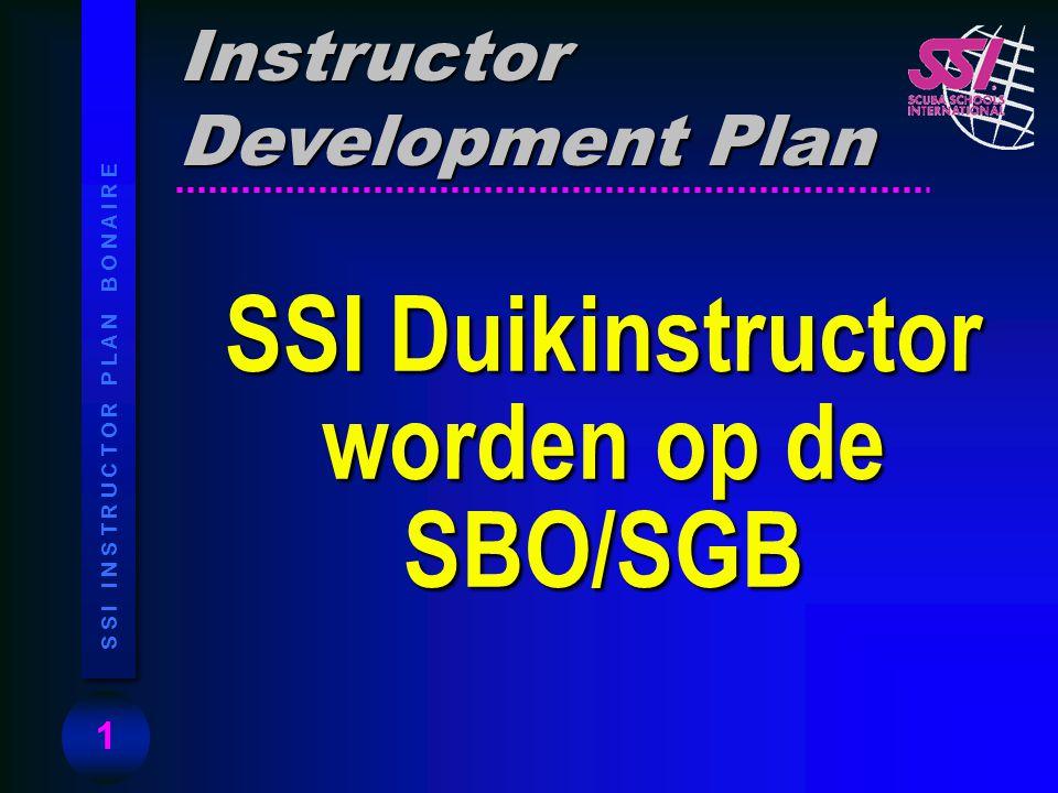 1 S S I I N S T R U C T O R P L A N B O N A I R E SSI Duikinstructor worden op de SBO/SGB Instructor Development Plan
