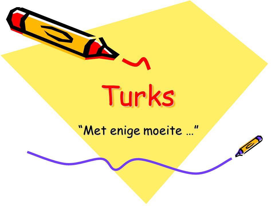 TurksTurks Met enige moeite …