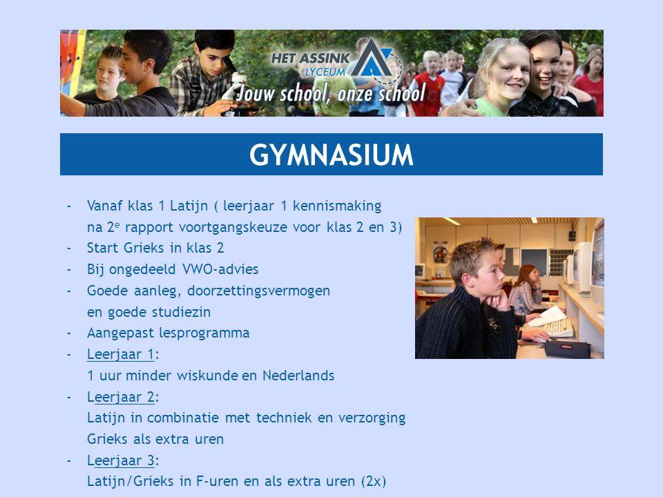 GYMNASIUM -Vanaf klas 1 Latijn ( leerjaar 1 kennismaking na 2 e rapport voortgangskeuze voor klas 2 en 3) -Start Grieks in klas 2 -Bij ongedeeld VWO-a