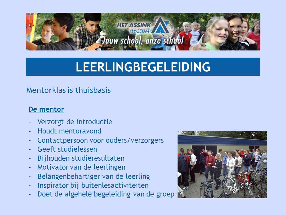 LEERLINGBEGELEIDING Mentorklas is thuisbasis De mentor -Verzorgt de introductie -Houdt mentoravond -Contactpersoon voor ouders/verzorgers -Geeft studi