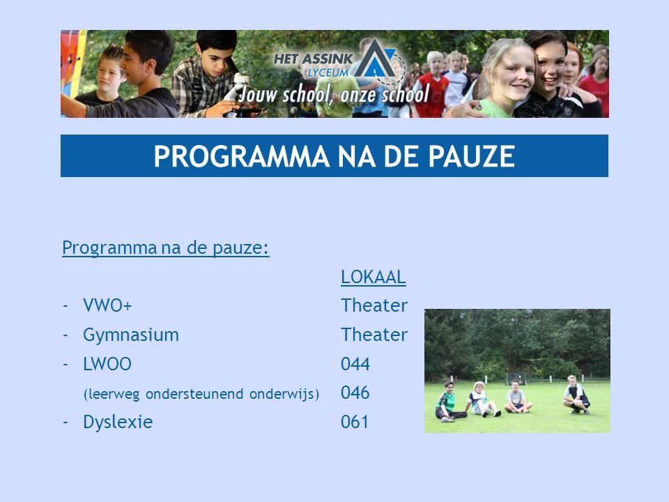 PROGRAMMA NA DE PAUZE Programma na de pauze: LOKAAL -VWO+Theater -GymnasiumTheater -LWOO 044 (leerweg ondersteunend onderwijs) 046 -Dyslexie061