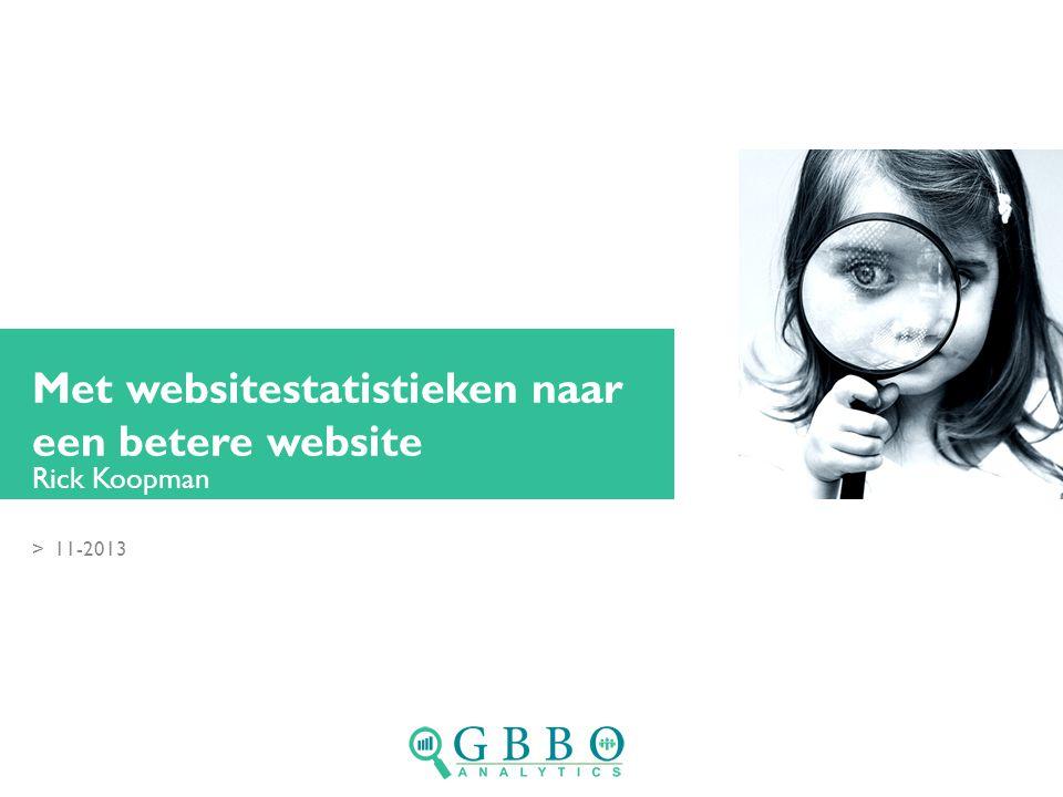 >11-2013 Met websitestatistieken naar een betere website Rick Koopman