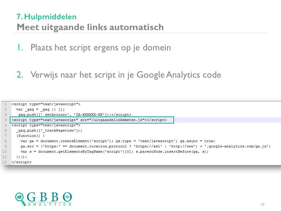 1.Plaats het script ergens op je domein 2.Verwijs naar het script in je Google Analytics code 7. Hulpmiddelen Meet uitgaande links automatisch 39