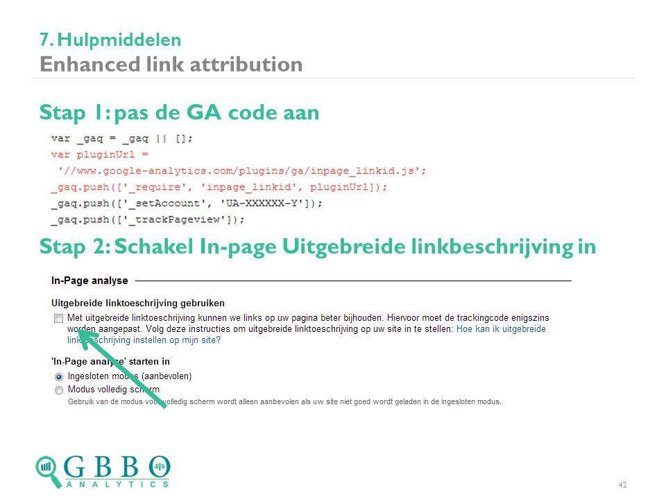 7. Hulpmiddelen Enhanced link attribution 42 Stap 1: pas de GA code aan Stap 2: Schakel In-page Uitgebreide linkbeschrijving in