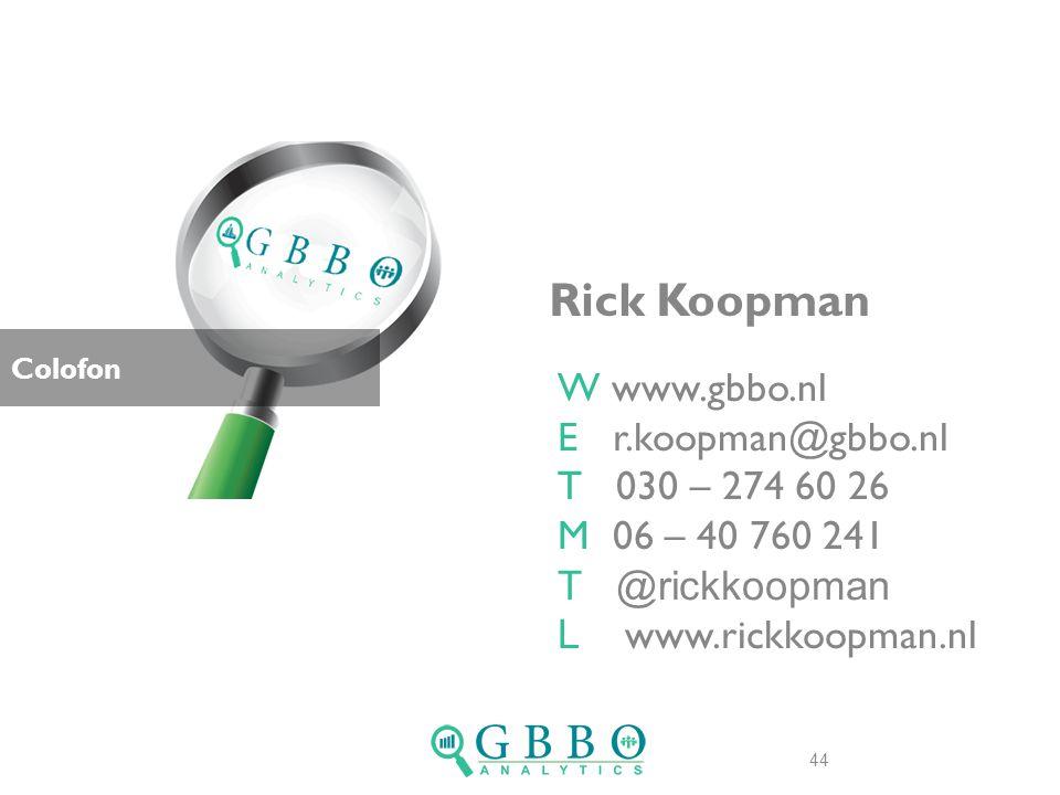 Rick Koopman Colofon 44 W www.gbbo.nl E r.koopman@gbbo.nl T 030 – 274 60 26 M 06 – 40 760 241 T @rickkoopman L www.rickkoopman.nl
