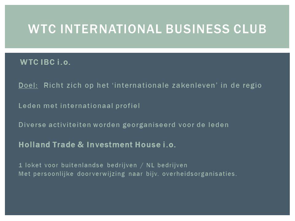  WTC IBC i.o. Doel: Richt zich op het 'internationale zakenleven' in de regio Leden met internationaal profiel Diverse activiteiten worden georganise