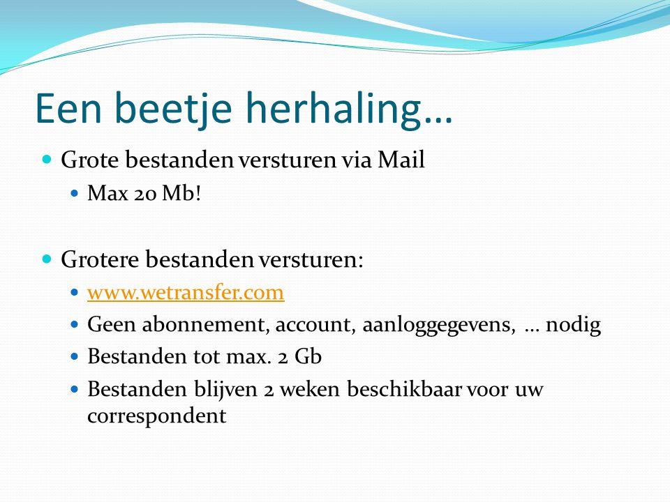 Een beetje herhaling…  Grote bestanden versturen via Mail  Max 20 Mb!  Grotere bestanden versturen:  www.wetransfer.com www.wetransfer.com  Geen