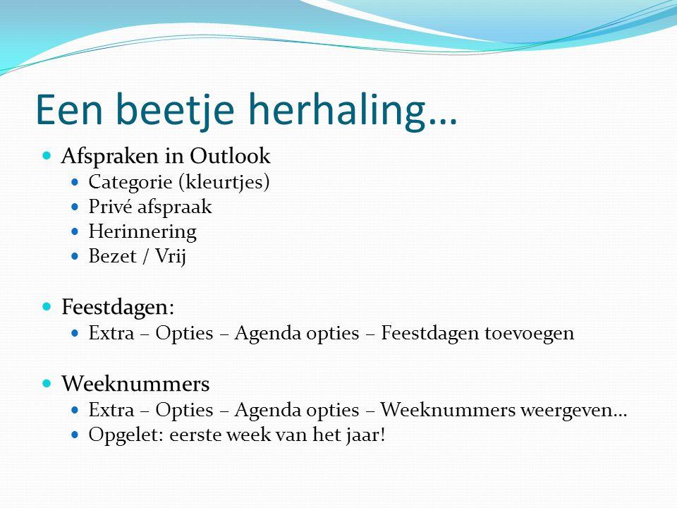 Een beetje herhaling…  Afspraken in Outlook  Categorie (kleurtjes)  Privé afspraak  Herinnering  Bezet / Vrij  Feestdagen:  Extra – Opties – Ag