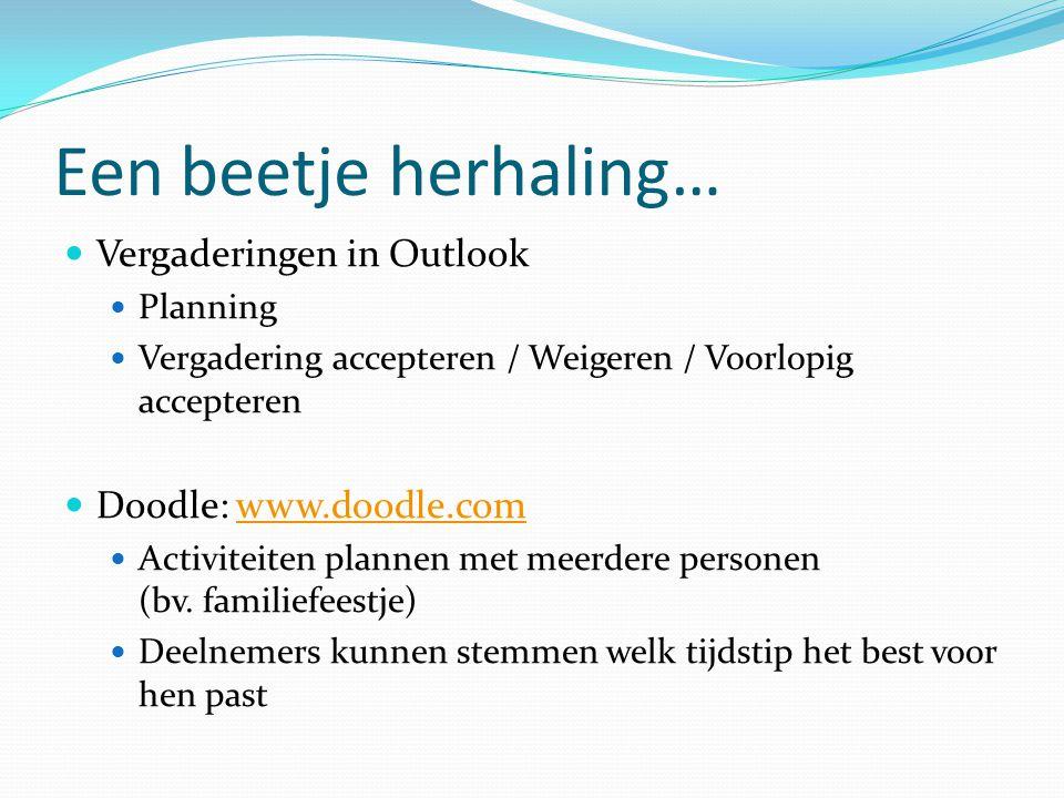 Een beetje herhaling…  Vergaderingen in Outlook  Planning  Vergadering accepteren / Weigeren / Voorlopig accepteren  Doodle: www.doodle.comwww.doo