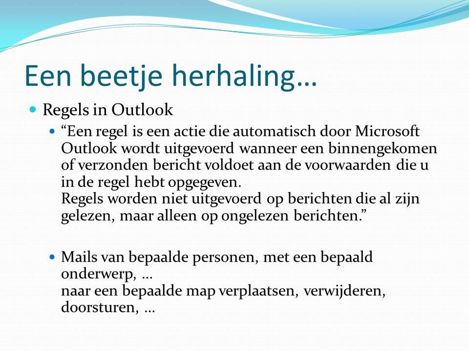 """Een beetje herhaling…  Regels in Outlook  """"Een regel is een actie die automatisch door Microsoft Outlook wordt uitgevoerd wanneer een binnengekomen"""