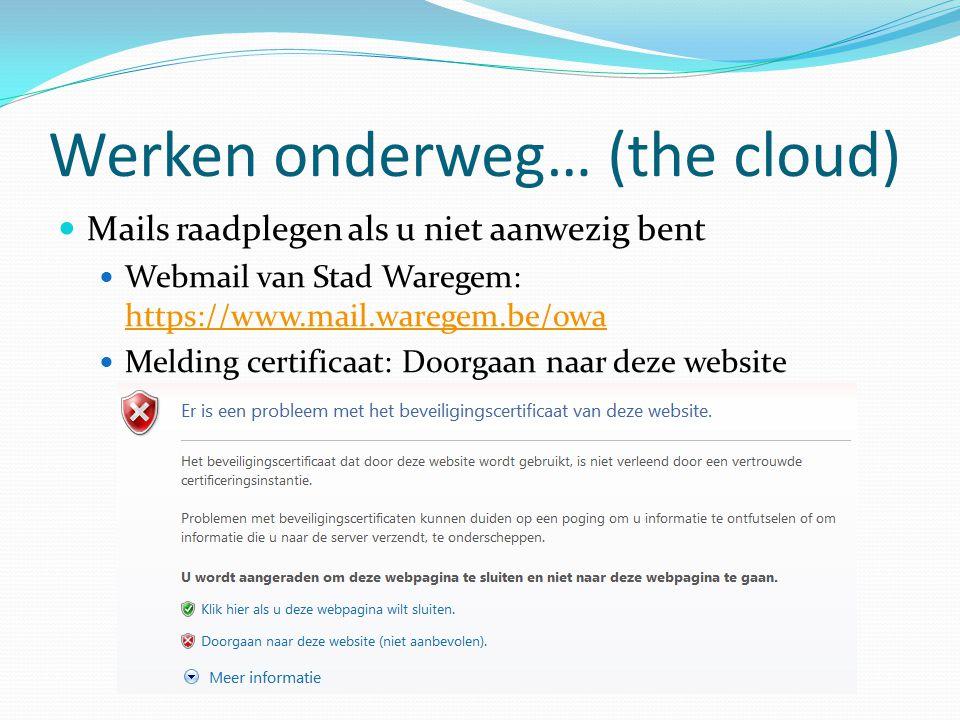Werken onderweg… (the cloud)  Mails raadplegen als u niet aanwezig bent  Webmail van Stad Waregem: https://www.mail.waregem.be/owa https://www.mail.