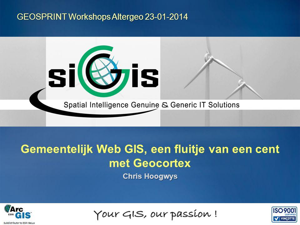 Gemeentelijk Web GIS, een fluitje van een cent met Geocortex Chris Hoogwys GEOSPRINT Workshops Altergeo 23-01-2014