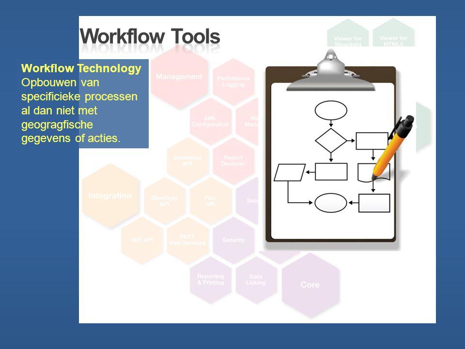 Workflow Technology Opbouwen van specificieke processen al dan niet met geogragfische gegevens of acties.