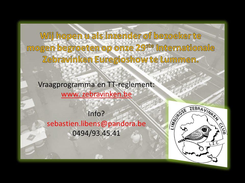 Vraagprogramma en TT-reglement: www. zebravinken.be Info? sebastien.libens@pandora.be 0494/93.45.41