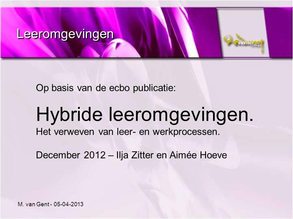 Leeromgevingen Op basis van de ecbo publicatie: Hybride leeromgevingen. Het verweven van leer- en werkprocessen. December 2012 – Ilja Zitter en Aimée
