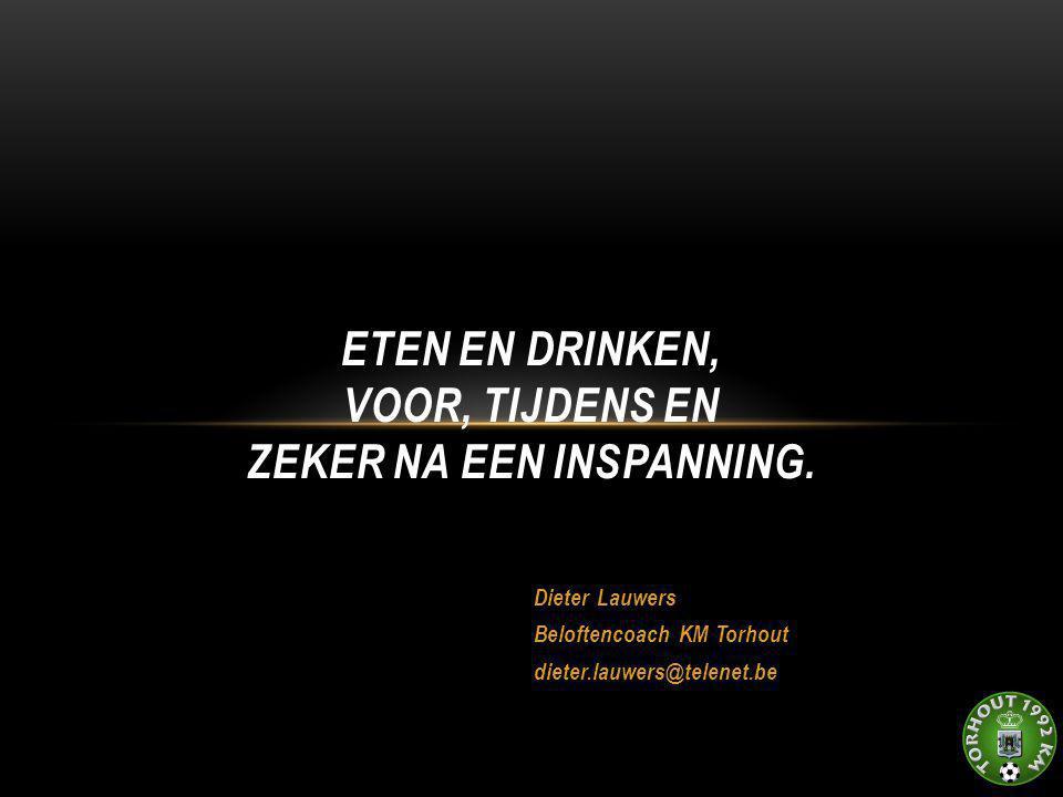 Dieter Lauwers Beloftencoach KM Torhout dieter.lauwers@telenet.be ETEN EN DRINKEN, VOOR, TIJDENS EN ZEKER NA EEN INSPANNING.
