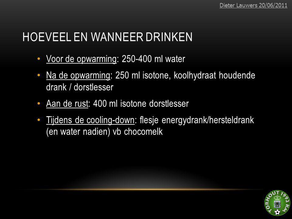 HOEVEEL EN WANNEER DRINKEN • Voor de opwarming: 250-400 ml water • Na de opwarming: 250 ml isotone, koolhydraat houdende drank / dorstlesser • Aan de rust: 400 ml isotone dorstlesser • Tijdens de cooling-down: flesje energydrank/hersteldrank (en water nadien) vb chocomelk Dieter Lauwers 20/06/2011