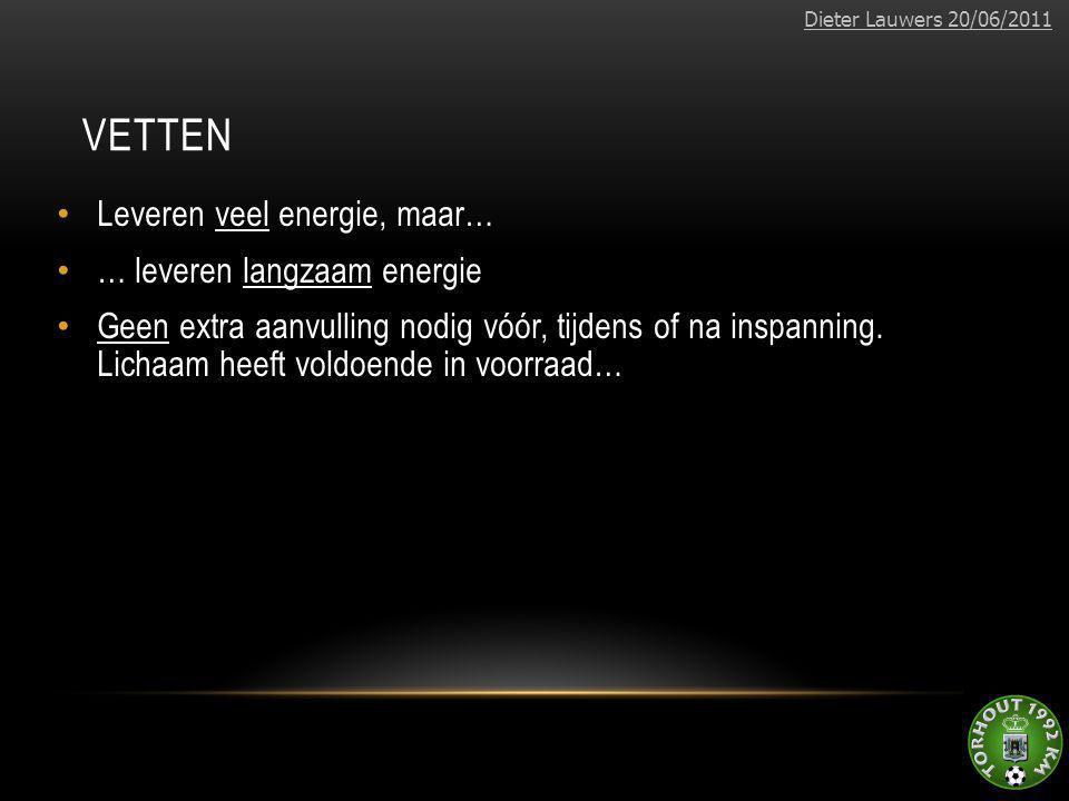 VETTEN • Leveren veel energie, maar… • … leveren langzaam energie • Geen extra aanvulling nodig vóór, tijdens of na inspanning. Lichaam heeft voldoend