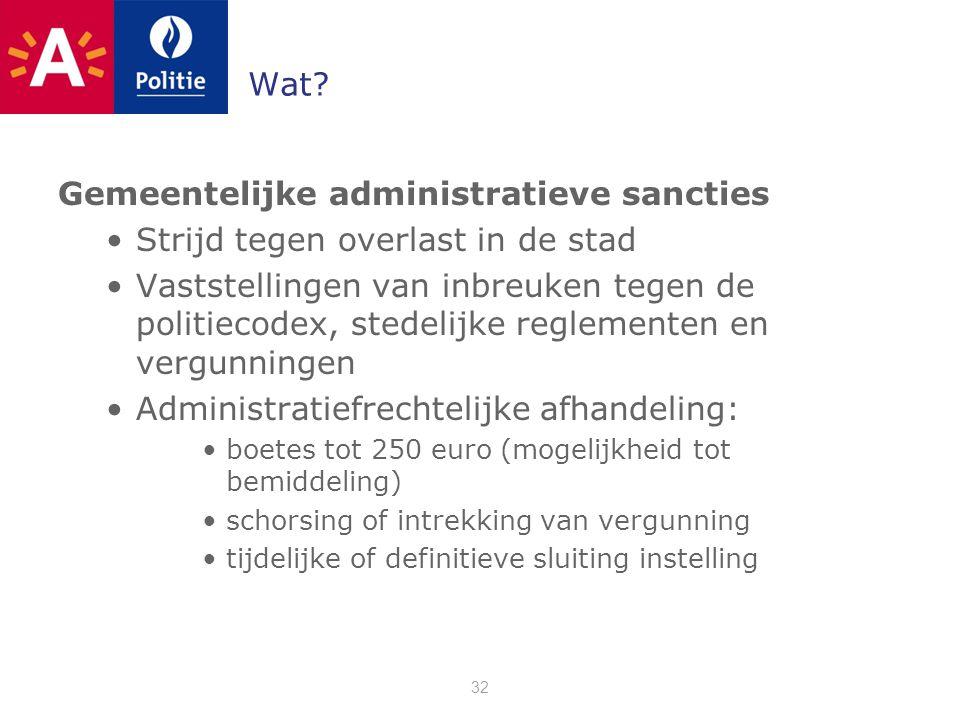 Wat? Gemeentelijke administratieve sancties •Strijd tegen overlast in de stad •Vaststellingen van inbreuken tegen de politiecodex, stedelijke reglemen