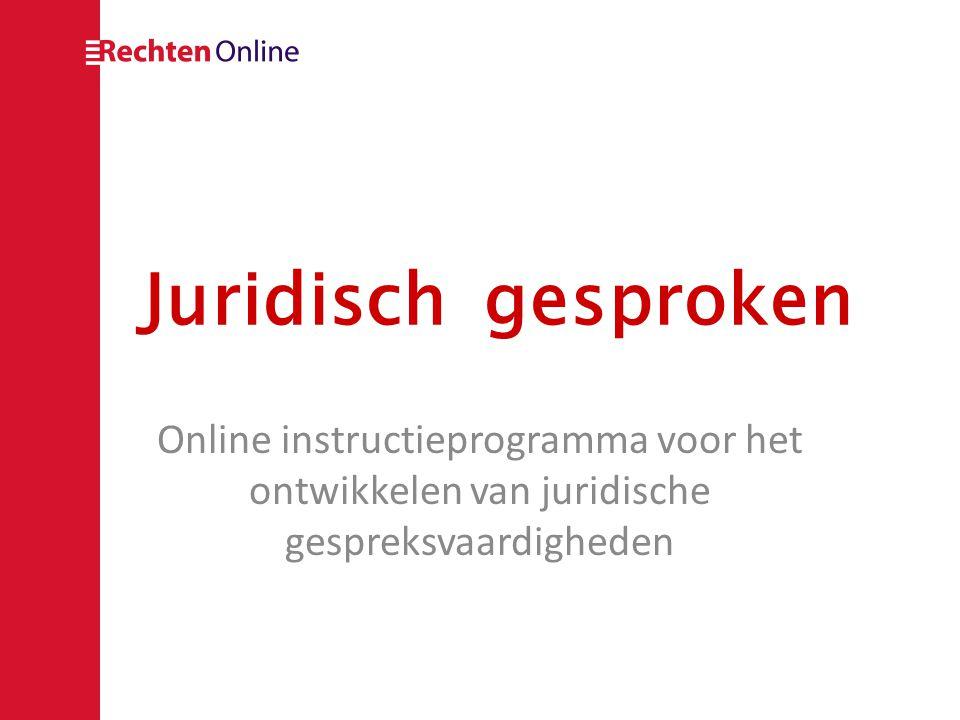 Onderdelen pakket • – het interactieve programma Juridisch gesproken • – het theorieboek 'Juridische gespreksvaardigheden (Richard Verkijk) • – de handleiding voor Juridisch gesproken www.rechtenonline.nl