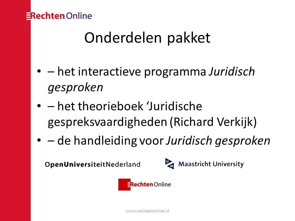 Onderdelen pakket • – het interactieve programma Juridisch gesproken • – het theorieboek 'Juridische gespreksvaardigheden (Richard Verkijk) • – de han
