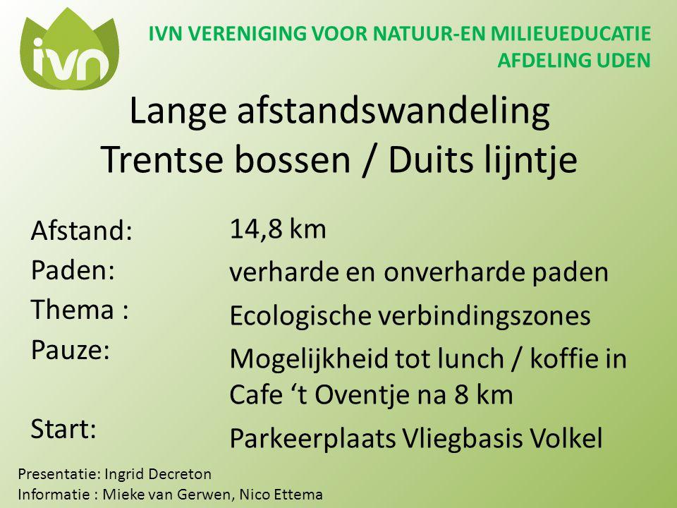 Lange afstandswandeling Trentse bossen / Duits lijntje Afstand: Paden: Thema : Pauze: Start: IVN VERENIGING VOOR NATUUR-EN MILIEUEDUCATIE AFDELING UDE