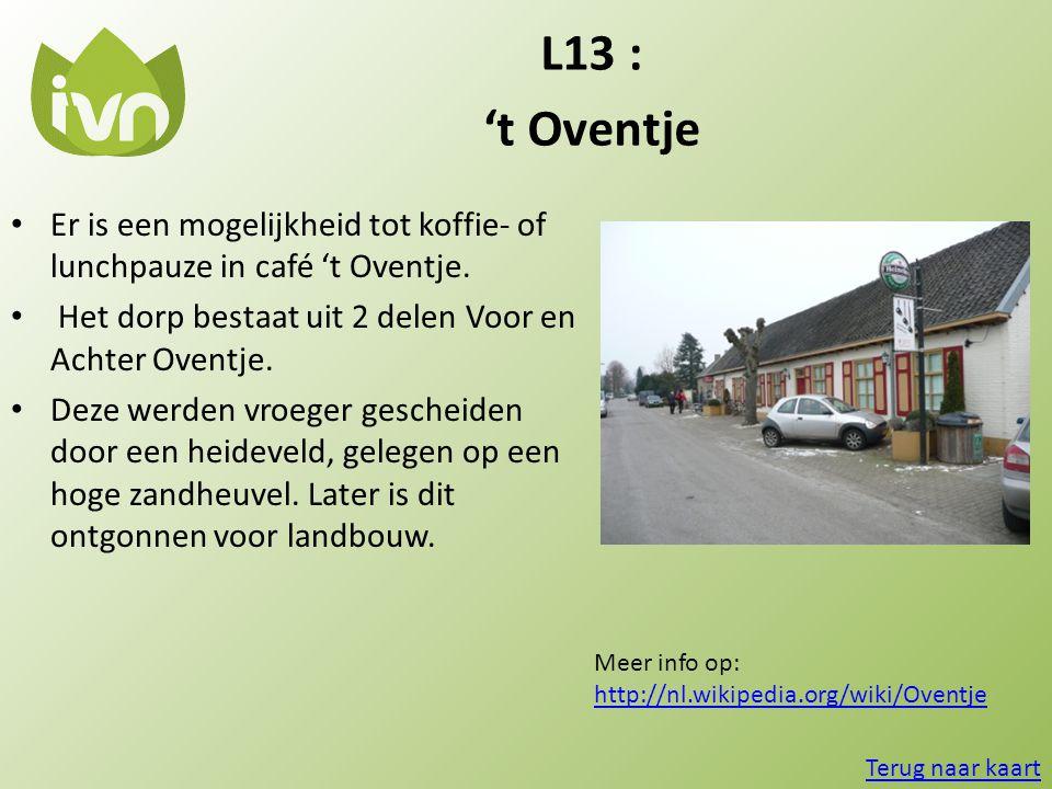 L13 : 't Oventje • Er is een mogelijkheid tot koffie- of lunchpauze in café 't Oventje. • Het dorp bestaat uit 2 delen Voor en Achter Oventje. • Deze
