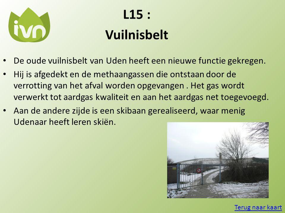 L15 : Vuilnisbelt • De oude vuilnisbelt van Uden heeft een nieuwe functie gekregen. • Hij is afgedekt en de methaangassen die ontstaan door de verrott