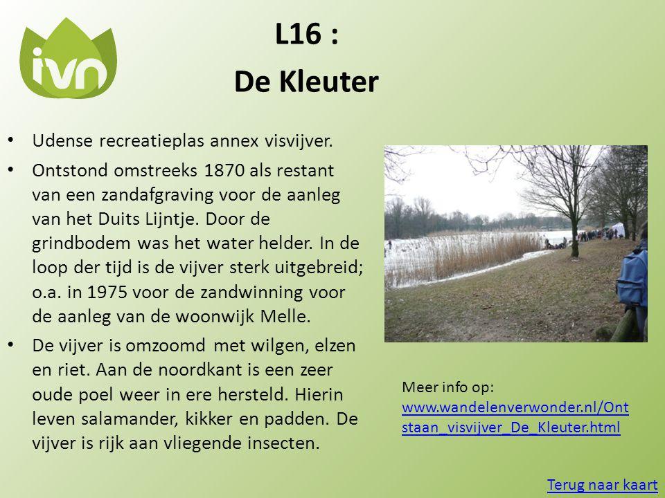 L16 : De Kleuter • Udense recreatieplas annex visvijver. • Ontstond omstreeks 1870 als restant van een zandafgraving voor de aanleg van het Duits Lijn