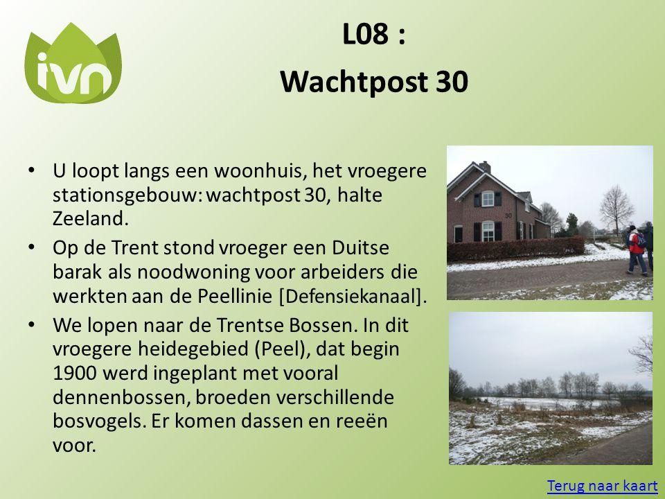 L08 : Wachtpost 30 • U loopt langs een woonhuis, het vroegere stationsgebouw: wachtpost 30, halte Zeeland. • Op de Trent stond vroeger een Duitse bara
