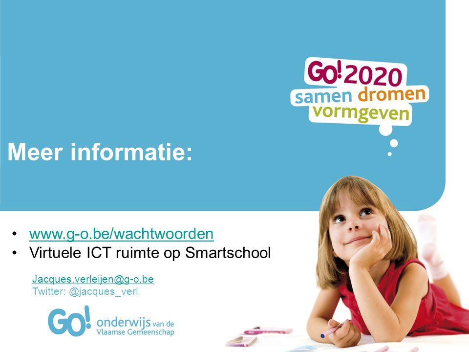 Meer informatie: •www.g-o.be/wachtwoordenwww.g-o.be/wachtwoorden •Virtuele ICT ruimte op Smartschool Jacques.verleijen@g-o.be Twitter: @jacques_verl