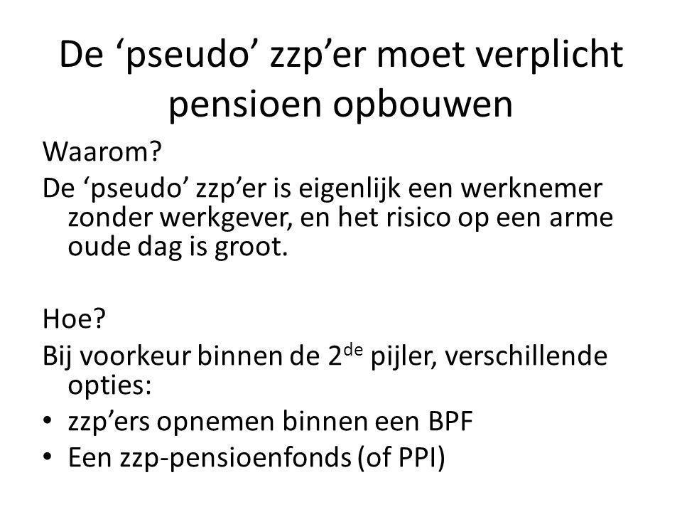 De 'pseudo' zzp'er moet verplicht pensioen opbouwen Waarom? De 'pseudo' zzp'er is eigenlijk een werknemer zonder werkgever, en het risico op een arme
