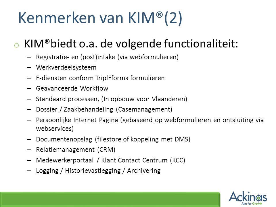 Kenmerken van KIM®(2) o KIM®biedt o.a. de volgende functionaliteit: – Registratie- en (post)intake (via webformulieren) – Werkverdeelsysteem – E-diens