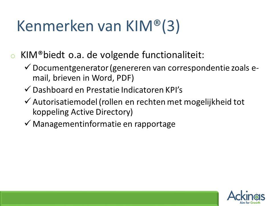 Kenmerken van KIM®(3) o KIM®biedt o.a. de volgende functionaliteit:  Documentgenerator (genereren van correspondentie zoals e- mail, brieven in Word,