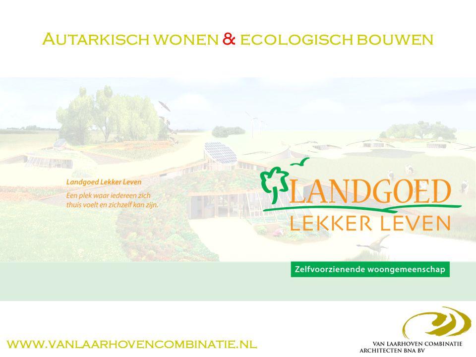 Autarkisch wonen & ecologisch bouwen www.vanlaarhovencombinatie.nl