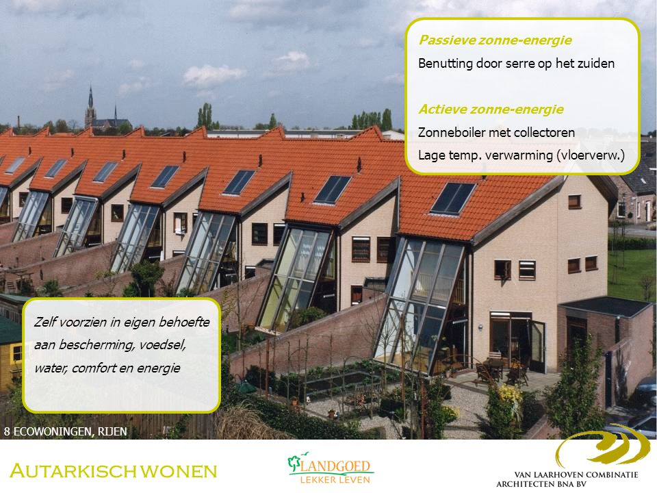 Autarkisch wonen Zelf voorzien in eigen behoefte aan bescherming, voedsel, water, comfort en energie Passieve zonne-energie Benutting door serre op he