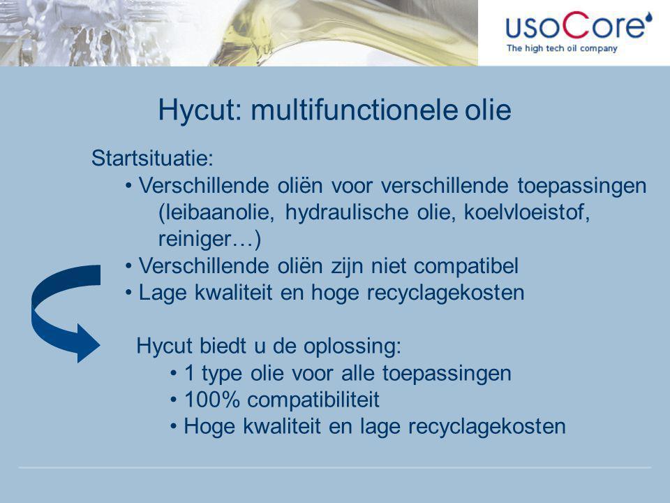Hycut: multifunctionele olie Startsituatie: • Verschillende oliën voor verschillende toepassingen (leibaanolie, hydraulische olie, koelvloeistof, rein