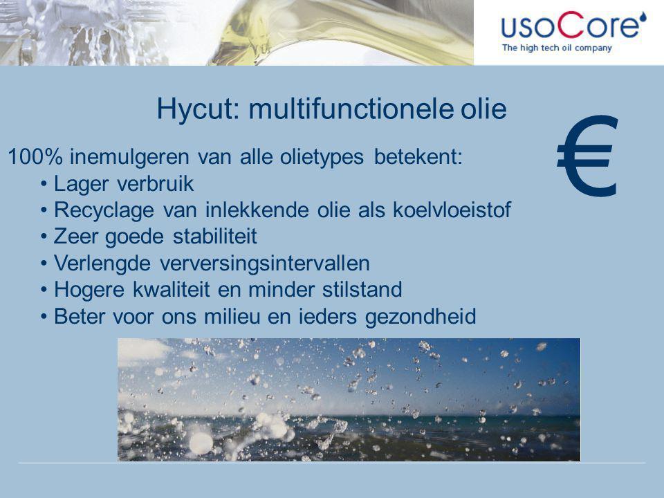 Hycut: multifunctionele olie 100% inemulgeren van alle olietypes betekent: • Lager verbruik • Recyclage van inlekkende olie als koelvloeistof • Zeer g