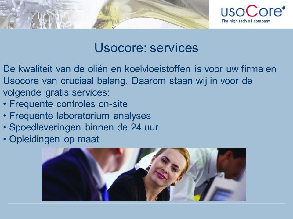 Usocore: services De kwaliteit van de oliën en koelvloeistoffen is voor uw firma en Usocore van cruciaal belang. Daarom staan wij in voor de volgende