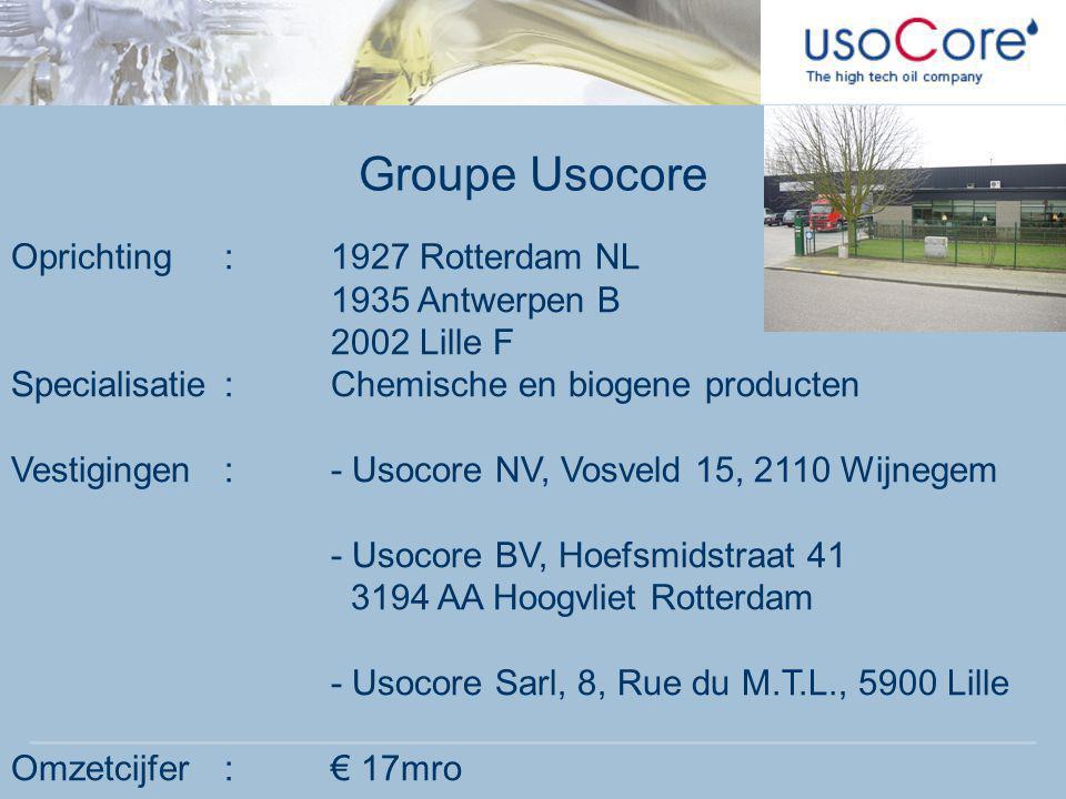 Groupe Usocore Oprichting:1927 Rotterdam NL 1935 Antwerpen B 2002 Lille F Specialisatie:Chemische en biogene producten Vestigingen:- Usocore NV, Vosve