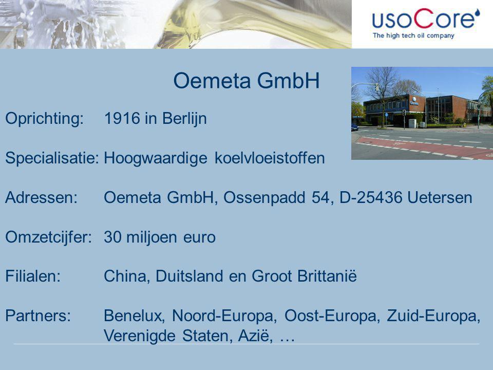 Oemeta GmbH Oprichting:1916 in Berlijn Specialisatie:Hoogwaardige koelvloeistoffen Adressen:Oemeta GmbH, Ossenpadd 54, D-25436 Uetersen Omzetcijfer:30